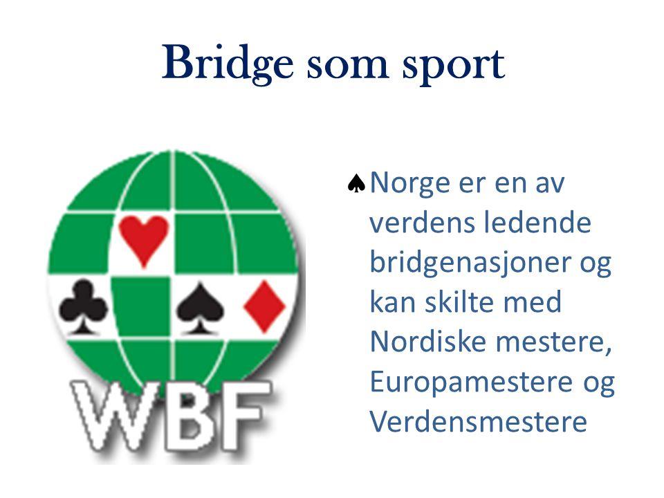 Bridge som sport  Norge er en av verdens ledende bridgenasjoner og kan skilte med Nordiske mestere, Europamestere og Verdensmestere