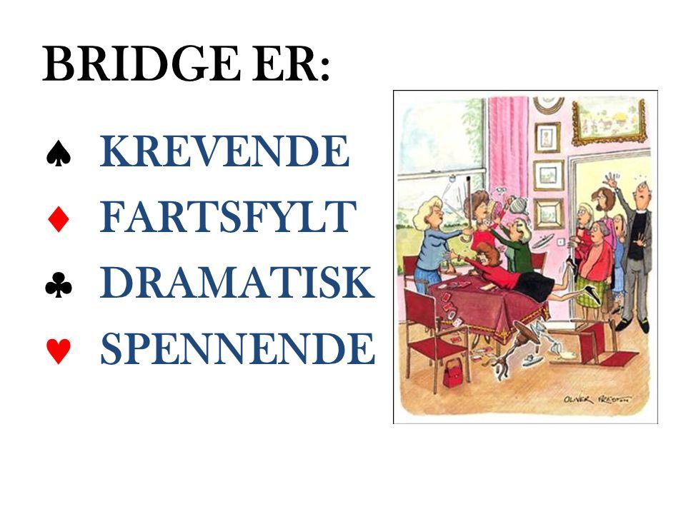 BRIDGE ER:  KREVENDE  FARTSFYLT  DRAMATISK  SPENNENDE
