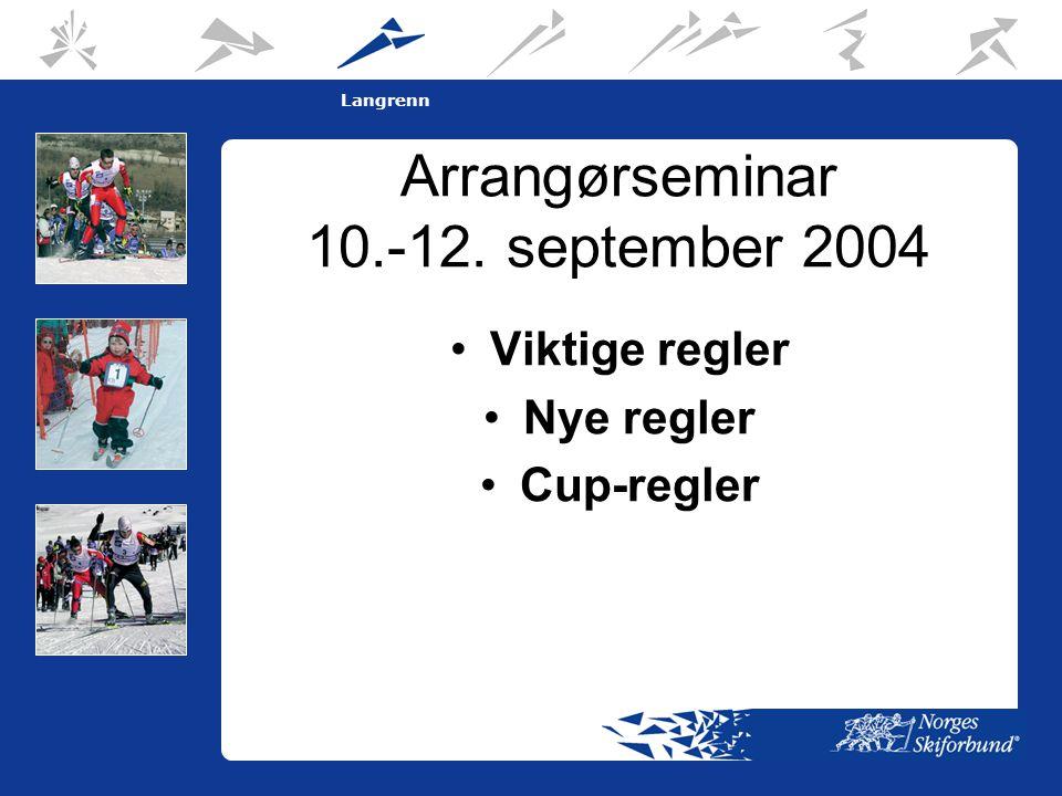 1 Langrenn Arrangørseminar 10.-12. september 2004 •Viktige regler •Nye regler •Cup-regler