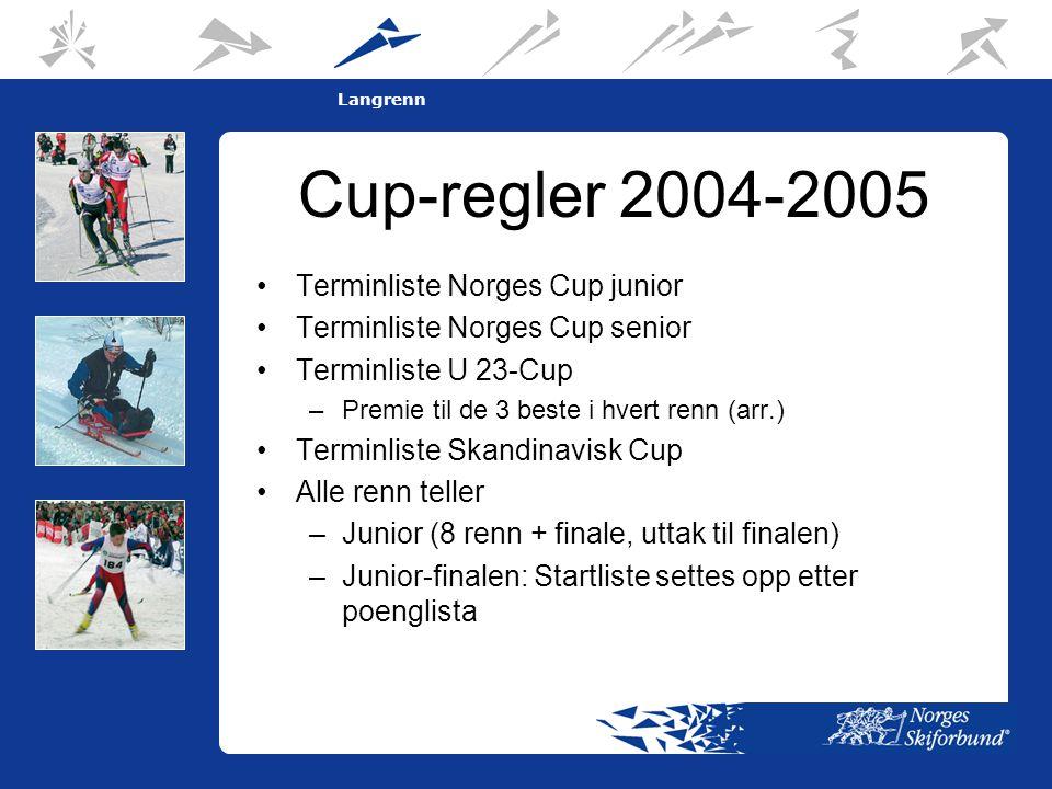 3 Langrenn Cup-regler 2004-2005 •Terminliste Norges Cup junior •Terminliste Norges Cup senior •Terminliste U 23-Cup –Premie til de 3 beste i hvert renn (arr.) •Terminliste Skandinavisk Cup •Alle renn teller –Junior (8 renn + finale, uttak til finalen) –Junior-finalen: Startliste settes opp etter poenglista