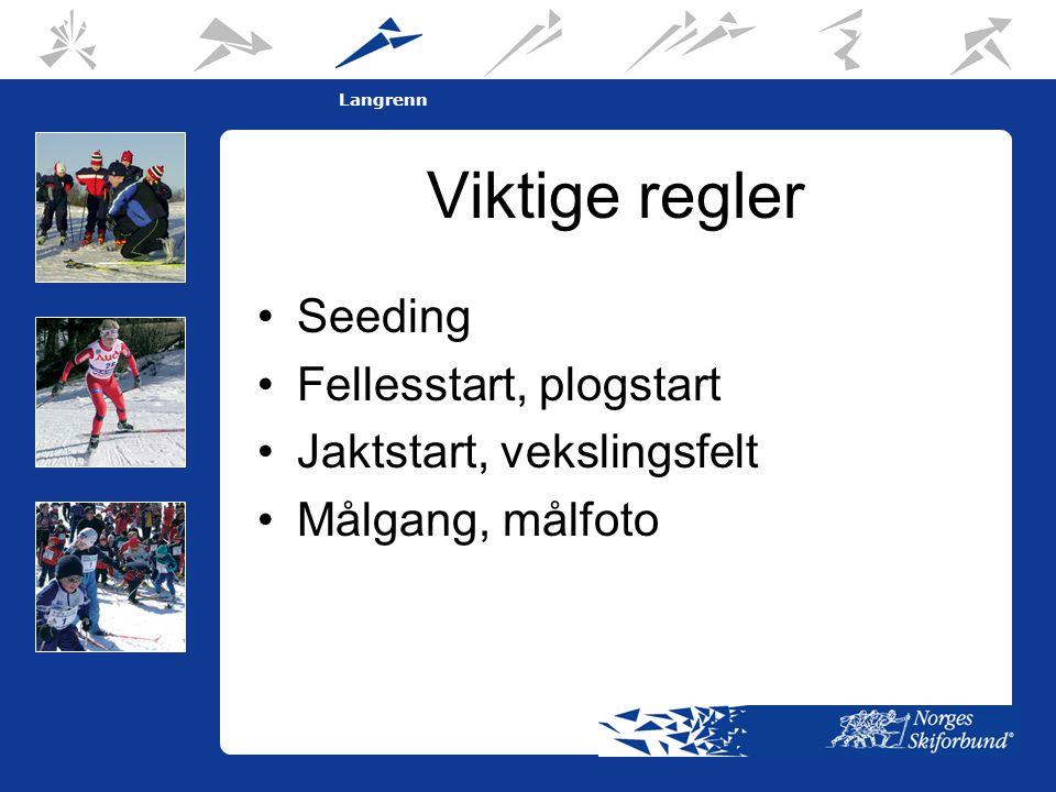 5 Langrenn Viktige regler •Seeding •Fellesstart, plogstart •Jaktstart, vekslingsfelt •Målgang, målfoto