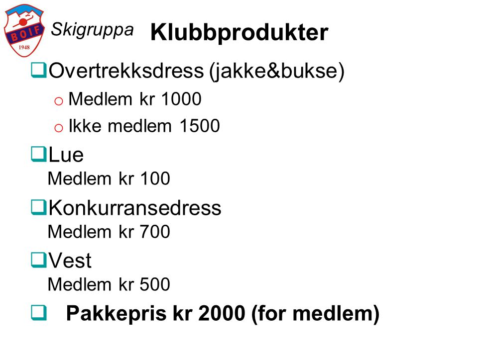 Skigruppa Klubbprodukter  Overtrekksdress (jakke&bukse) o Medlem kr 1000 o Ikke medlem 1500  Lue Medlem kr 100  Konkurransedress Medlem kr 700  Ve