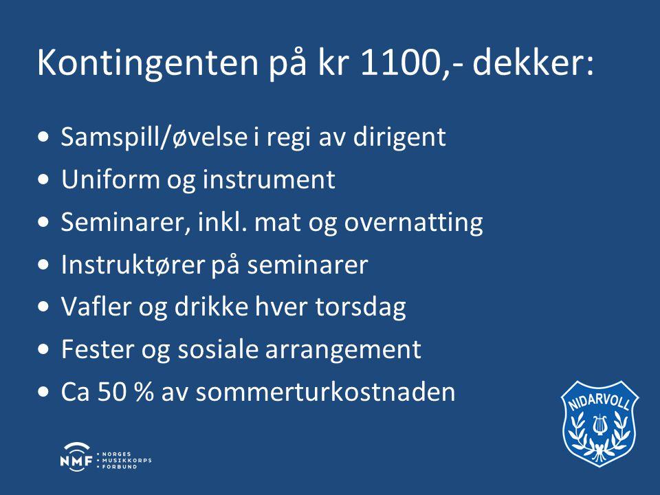 Kontingenten på kr 1100,- dekker: •Samspill/øvelse i regi av dirigent •Uniform og instrument •Seminarer, inkl.