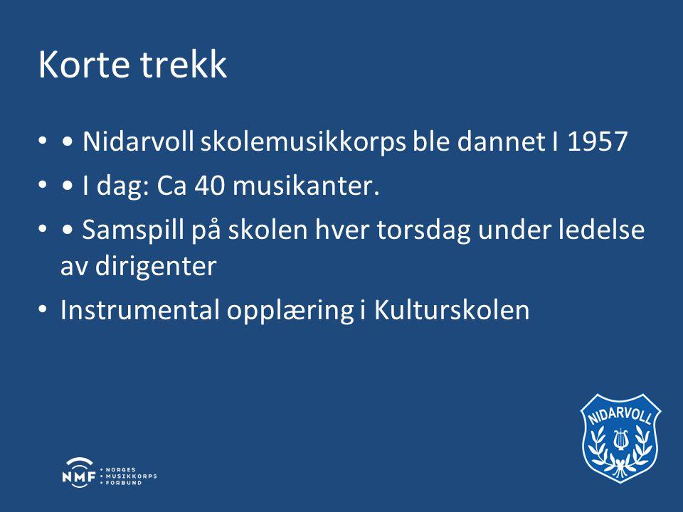 Korte trekk • • Nidarvoll skolemusikkorps ble dannet I 1957 • • I dag: Ca 40 musikanter.