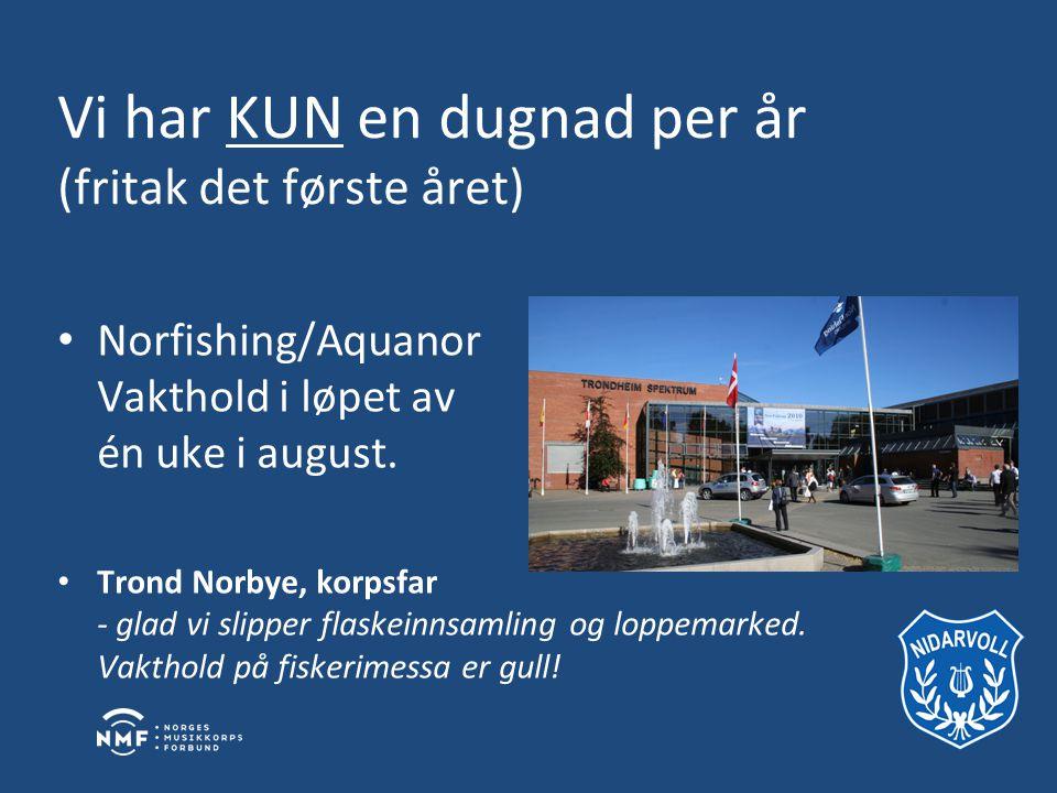Vi har KUN en dugnad per år (fritak det første året) • Norfishing/Aquanor Vakthold i løpet av én uke i august.