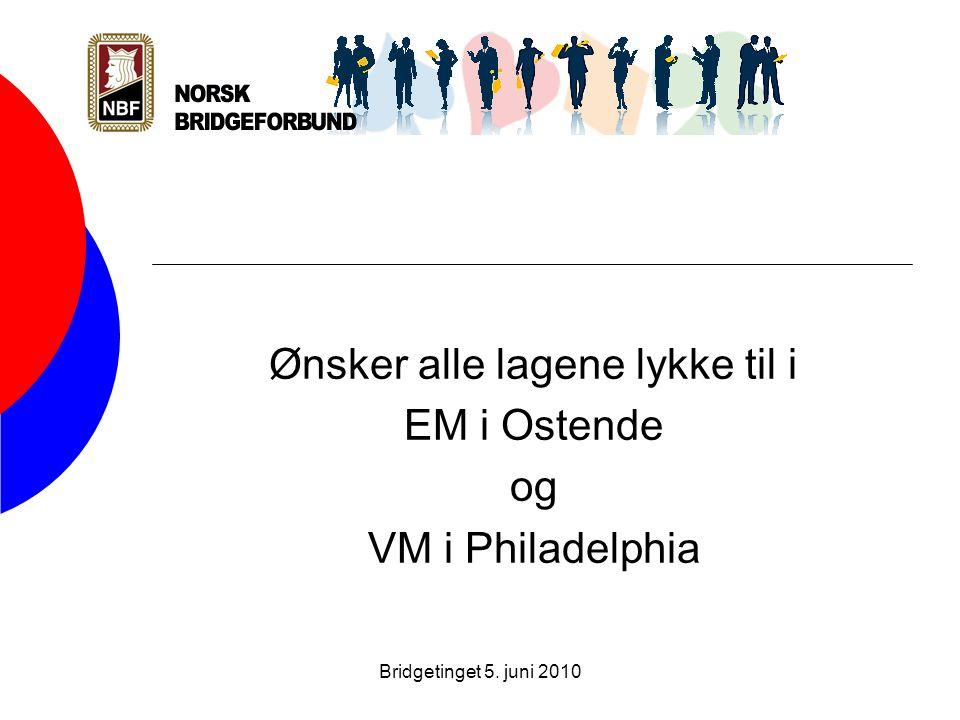 Ønsker alle lagene lykke til i EM i Ostende og VM i Philadelphia Bridgetinget 5. juni 2010