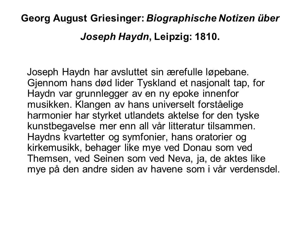 Georg August Griesinger: Biographische Notizen über Joseph Haydn, Leipzig: 1810. Joseph Haydn har avsluttet sin ærefulle løpebane. Gjennom hans død li