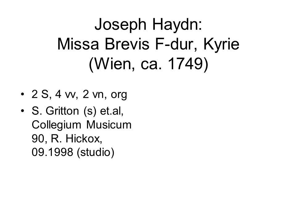 Joseph Haydn: Missa Brevis F-dur, Kyrie (Wien, ca. 1749) •2 S, 4 vv, 2 vn, org •S. Gritton (s) et.al, Collegium Musicum 90, R. Hickox, 09.1998 (studio