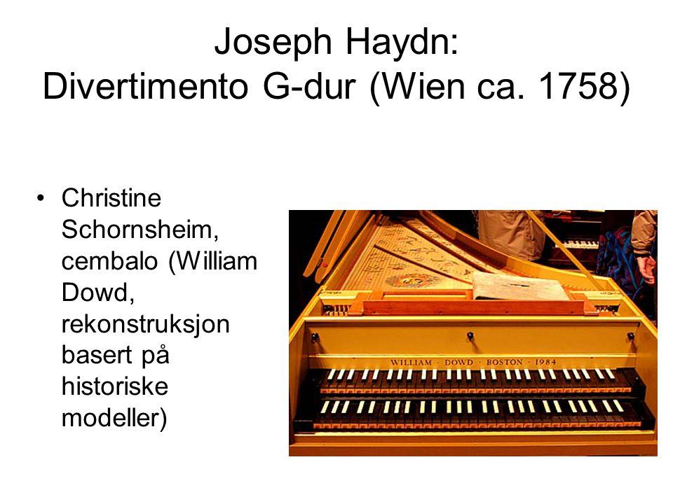 Joseph Haydn: Divertimento G-dur (Wien ca. 1758) •Christine Schornsheim, cembalo (William Dowd, rekonstruksjon basert på historiske modeller)