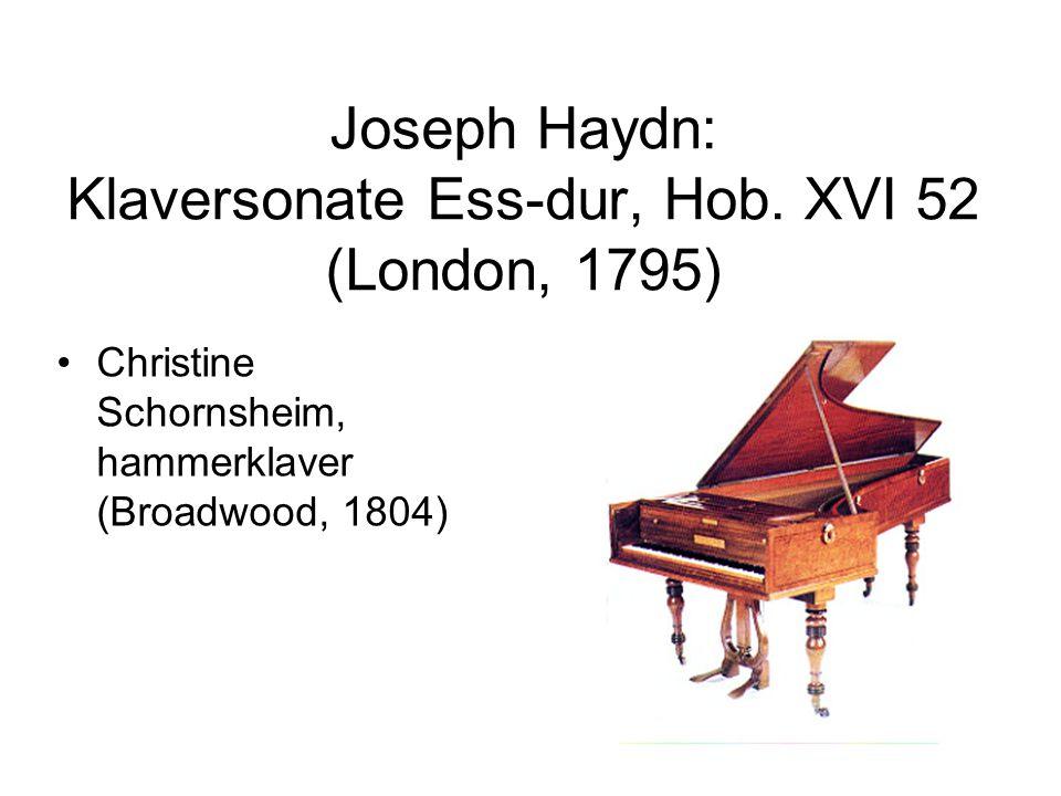 Joseph Haydn: Klaversonate Ess-dur, Hob. XVI 52 (London, 1795) •Christine Schornsheim, hammerklaver (Broadwood, 1804)