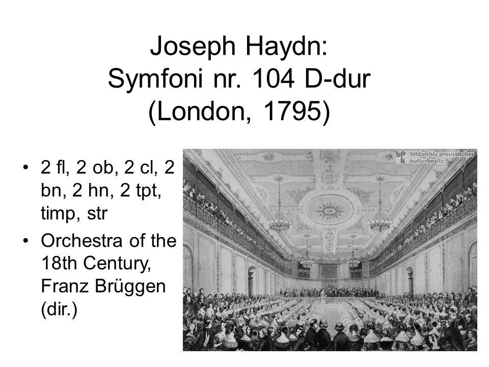 Joseph Haydn: Symfoni nr. 104 D-dur (London, 1795) •2 fl, 2 ob, 2 cl, 2 bn, 2 hn, 2 tpt, timp, str •Orchestra of the 18th Century, Franz Brüggen (dir.