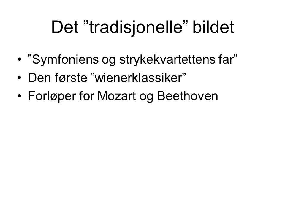"""Det """"tradisjonelle"""" bildet •""""Symfoniens og strykekvartettens far"""" •Den første """"wienerklassiker"""" •Forløper for Mozart og Beethoven"""