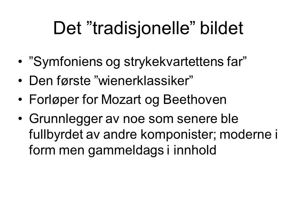 """Det """"tradisjonelle"""" bildet •""""Symfoniens og strykekvartettens far"""" •Den første """"wienerklassiker"""" •Forløper for Mozart og Beethoven •Grunnlegger av noe"""