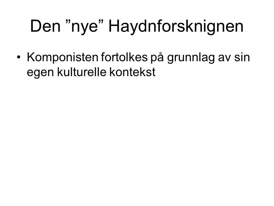 """Den """"nye"""" Haydnforsknignen •Komponisten fortolkes på grunnlag av sin egen kulturelle kontekst"""
