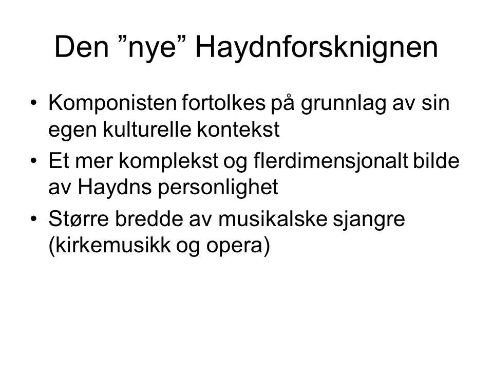 """Den """"nye"""" Haydnforsknignen •Komponisten fortolkes på grunnlag av sin egen kulturelle kontekst •Et mer komplekst og flerdimensjonalt bilde av Haydns pe"""