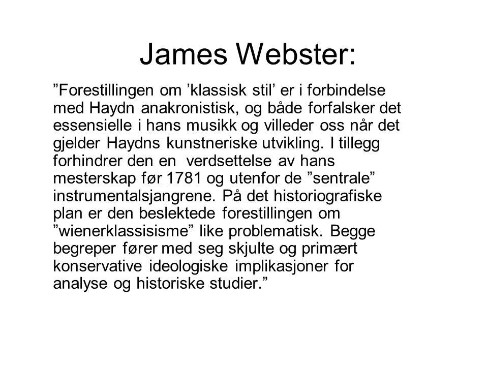 """James Webster: """"Forestillingen om 'klassisk stil' er i forbindelse med Haydn anakronistisk, og både forfalsker det essensielle i hans musikk og villed"""