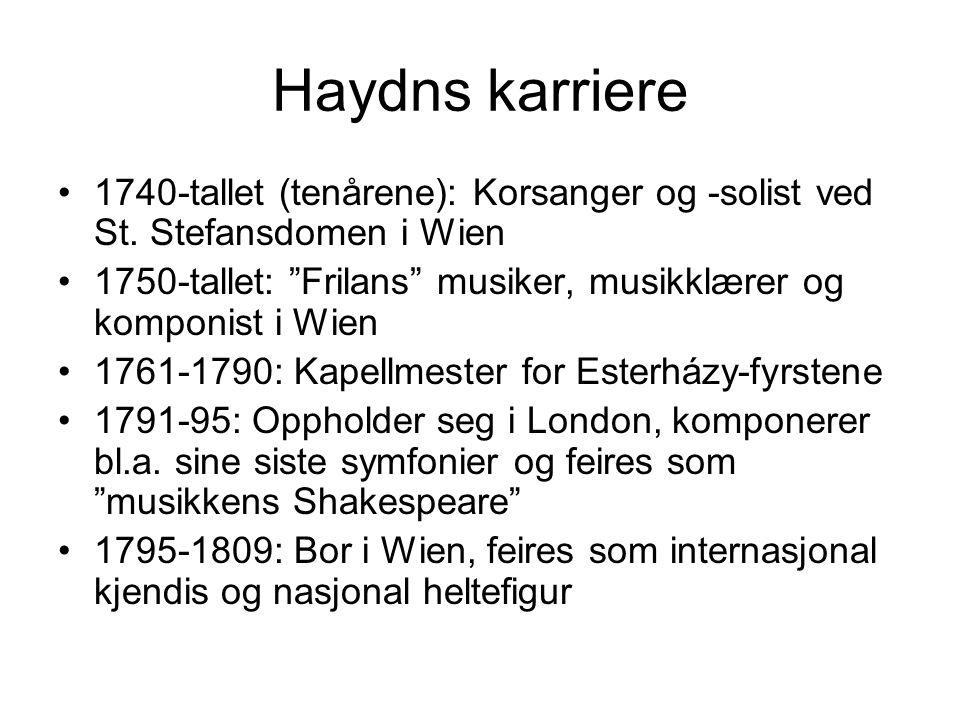 "Haydns karriere •1740-tallet (tenårene): Korsanger og -solist ved St. Stefansdomen i Wien •1750-tallet: ""Frilans"" musiker, musikklærer og komponist i"