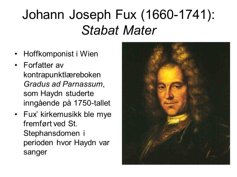 Johann Joseph Fux (1660-1741): Stabat Mater •Hoffkomponist i Wien •Forfatter av kontrapunktlæreboken Gradus ad Parnassum, som Haydn studerte inngående