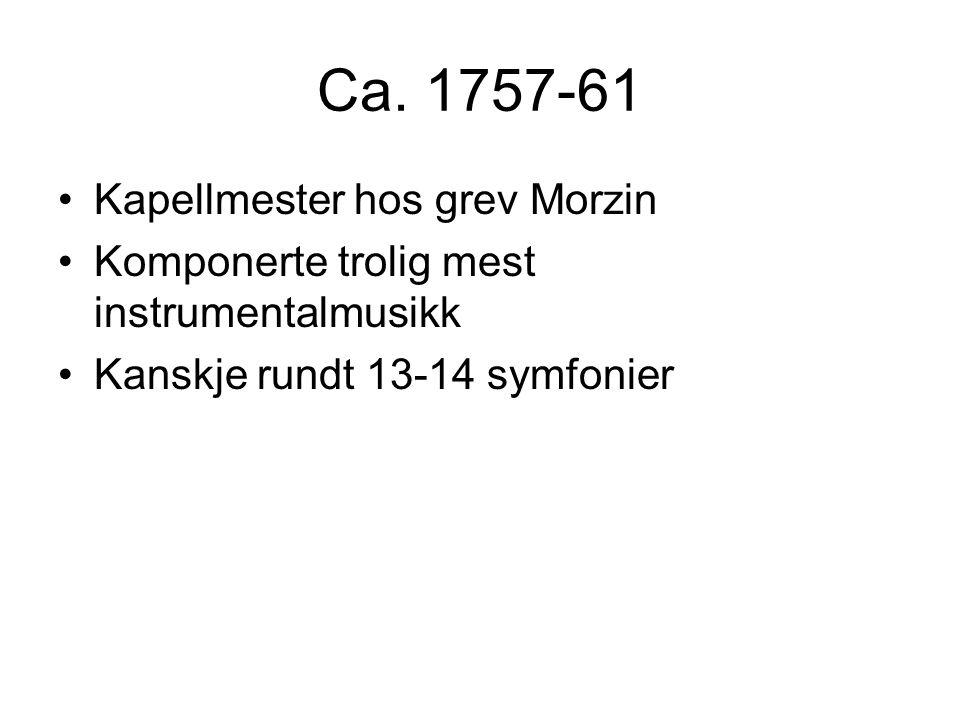 Ca. 1757-61 •Kapellmester hos grev Morzin •Komponerte trolig mest instrumentalmusikk •Kanskje rundt 13-14 symfonier