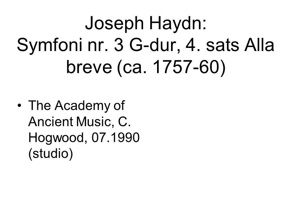 Joseph Haydn: Symfoni nr. 3 G-dur, 4. sats Alla breve (ca. 1757-60) •The Academy of Ancient Music, C. Hogwood, 07.1990 (studio)