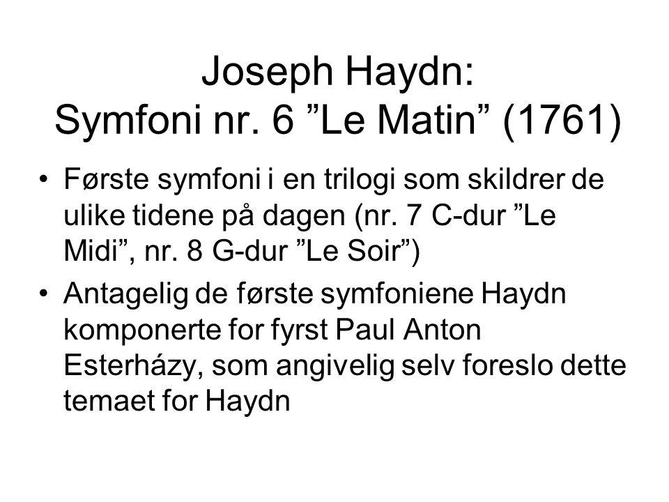 """Joseph Haydn: Symfoni nr. 6 """"Le Matin"""" (1761) •Første symfoni i en trilogi som skildrer de ulike tidene på dagen (nr. 7 C-dur """"Le Midi"""", nr. 8 G-dur """""""
