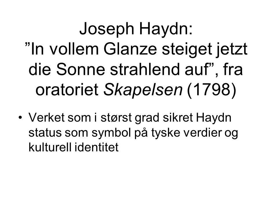 "Joseph Haydn: ""In vollem Glanze steiget jetzt die Sonne strahlend auf"", fra oratoriet Skapelsen (1798) •Verket som i størst grad sikret Haydn status s"