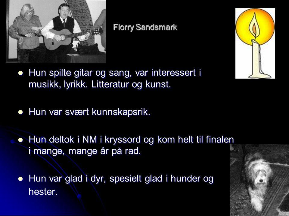 Florry Sandsmark  Hun spilte gitar og sang, var interessert i musikk, lyrikk. Litteratur og kunst.  Hun var svært kunnskapsrik.  Hun deltok i NM i