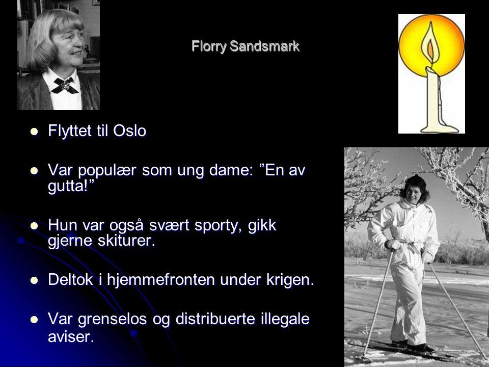 """Florry Sandsmark  Flyttet til Oslo  Var populær som ung dame: """"En av gutta!""""  Hun var også svært sporty, gikk gjerne skiturer.  Deltok i hjemmefro"""