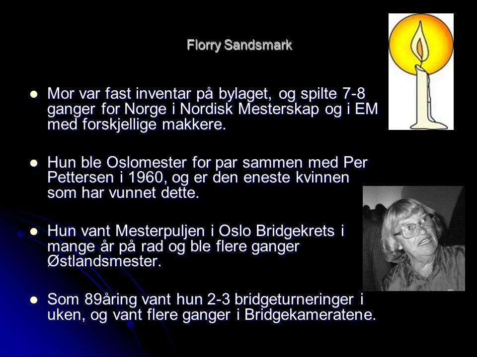 Florry Sandsmark  Mor var fast inventar på bylaget, og spilte 7-8 ganger for Norge i Nordisk Mesterskap og i EM med forskjellige makkere.  Hun ble O