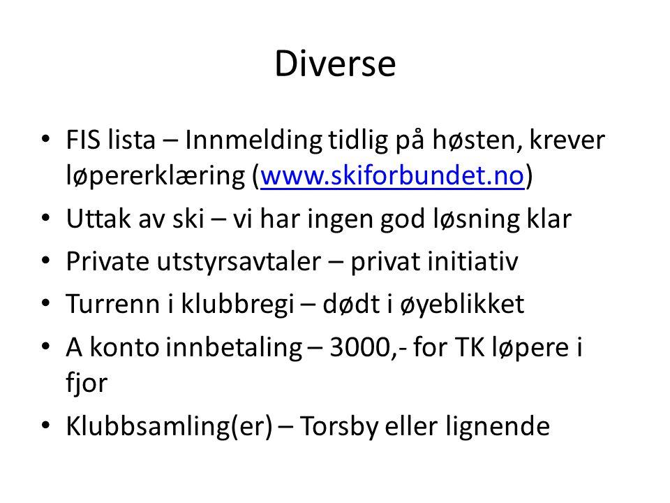 Diverse • FIS lista – Innmelding tidlig på høsten, krever løpererklæring (www.skiforbundet.no)www.skiforbundet.no • Uttak av ski – vi har ingen god lø