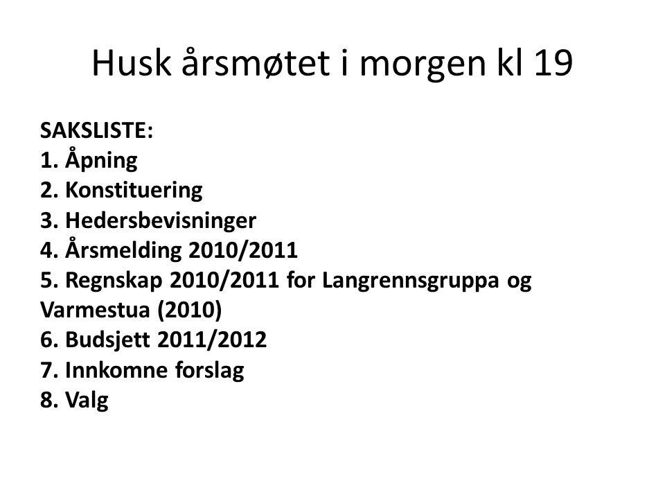 Husk årsmøtet i morgen kl 19 SAKSLISTE: 1. Åpning 2. Konstituering 3. Hedersbevisninger 4. Årsmelding 2010/2011 5. Regnskap 2010/2011 for Langrennsgru
