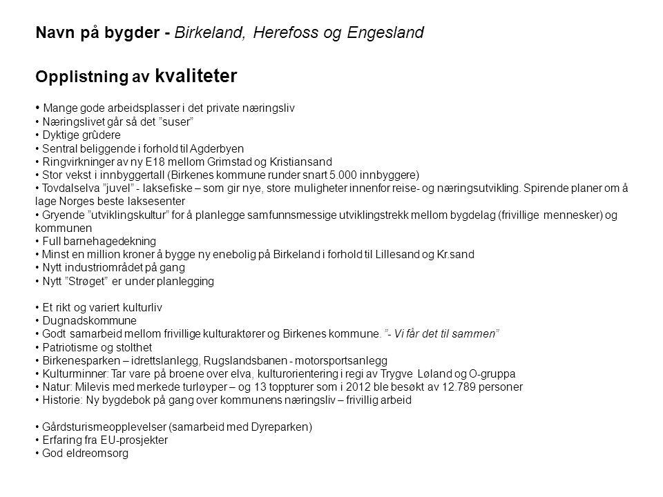 Navn på bygder - Birkeland, Herefoss og Engesland Opplistning av kvaliteter • Mange gode arbeidsplasser i det private næringsliv • Næringslivet går så
