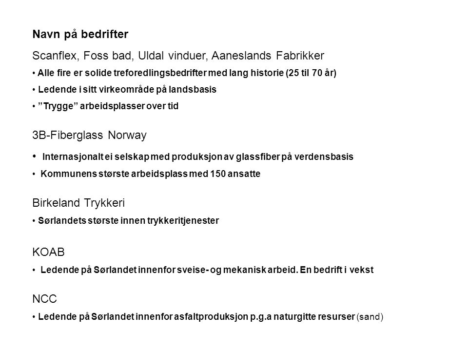 Navn på bedrifter Scanflex, Foss bad, Uldal vinduer, Aaneslands Fabrikker • Alle fire er solide treforedlingsbedrifter med lang historie (25 til 70 år
