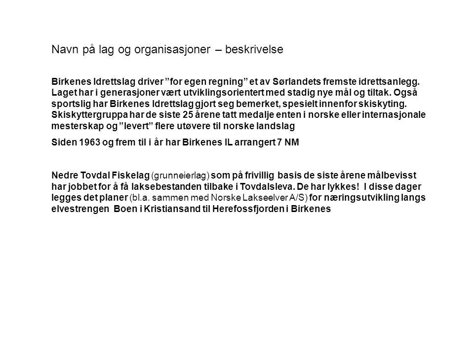 """Navn på lag og organisasjoner – beskrivelse Birkenes Idrettslag driver """"for egen regning"""" et av Sørlandets fremste idrettsanlegg. Laget har i generasj"""