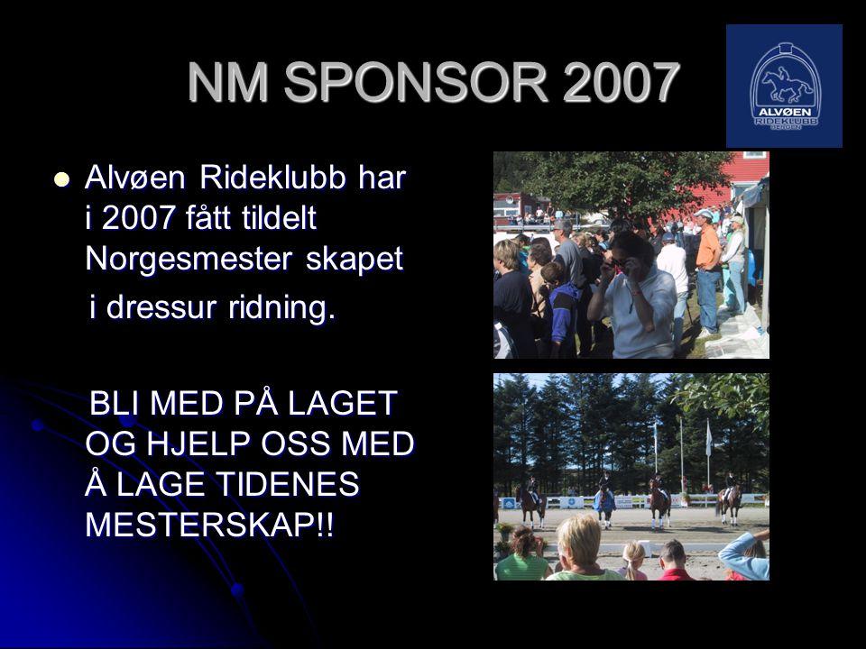 NM SPONSOR 2007  Alvøen Rideklubb har i 2007 fått tildelt Norgesmester skapet i dressur ridning. i dressur ridning. BLI MED PÅ LAGET OG HJELP OSS MED