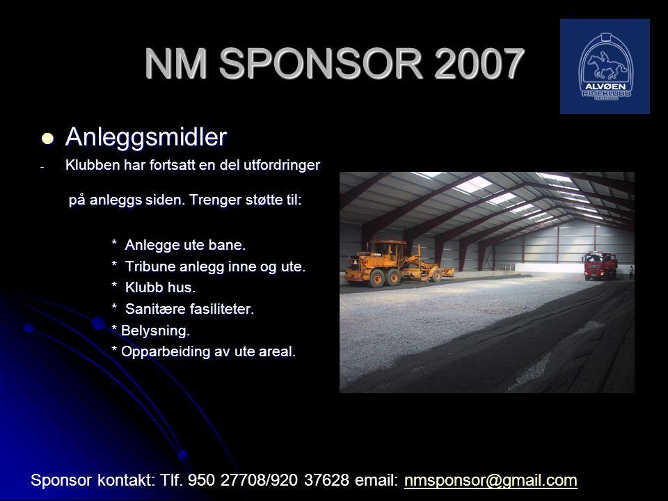 NM SPONSOR 2007  Anleggsmidler - Klubben har fortsatt en del utfordringer på anleggs siden. Trenger støtte til: på anleggs siden. Trenger støtte til: