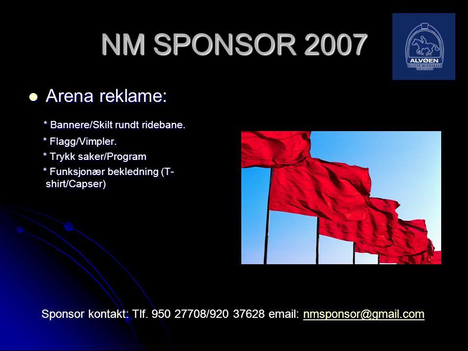 NM SPONSOR 2007  Arena reklame: * Bannere/Skilt rundt ridebane. * Bannere/Skilt rundt ridebane. * Flagg/Vimpler. * Flagg/Vimpler. * Trykk saker/Progr