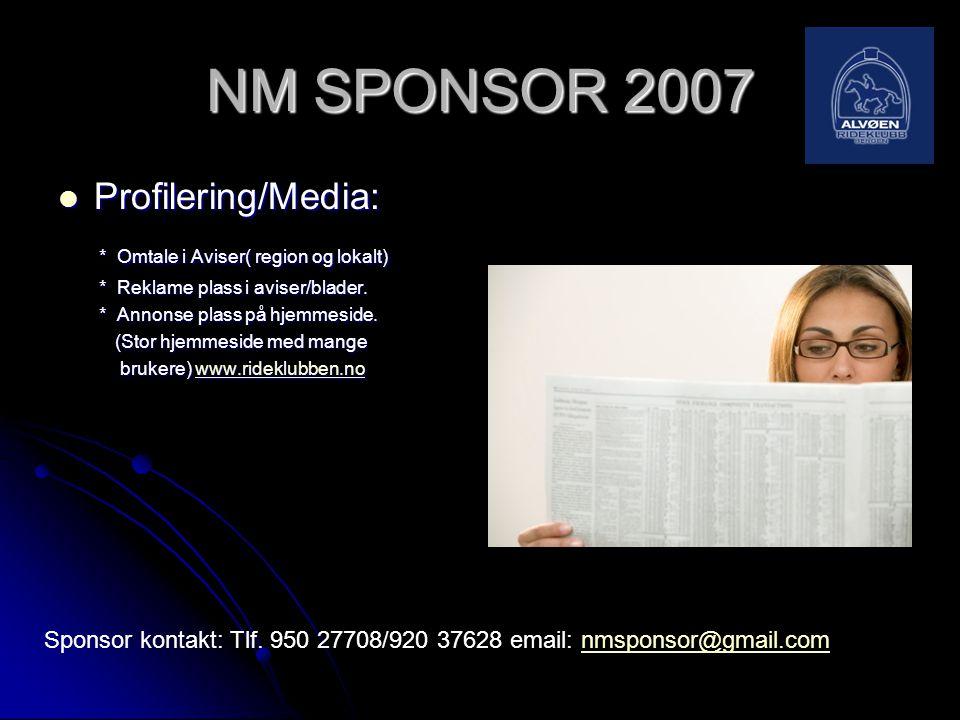 NM SPONSOR 2007  Profilering/Media: * Omtale i Aviser( region og lokalt) * Omtale i Aviser( region og lokalt) * Reklame plass i aviser/blader. * Rekl
