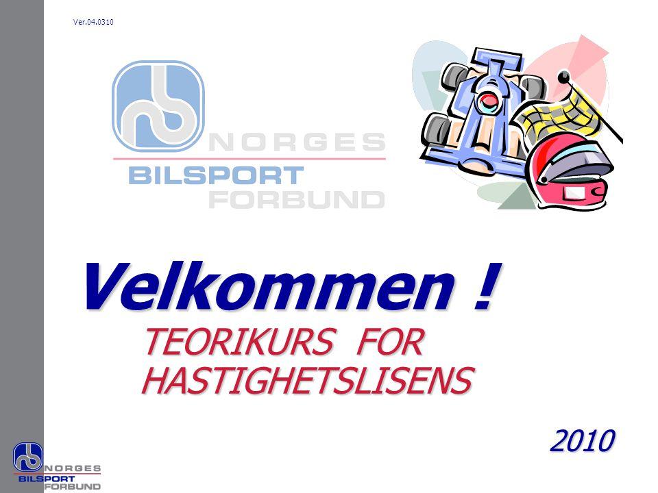 Velkommen ! TEORIKURS FOR HASTIGHETSLISENS 2010 Ver.04.0310