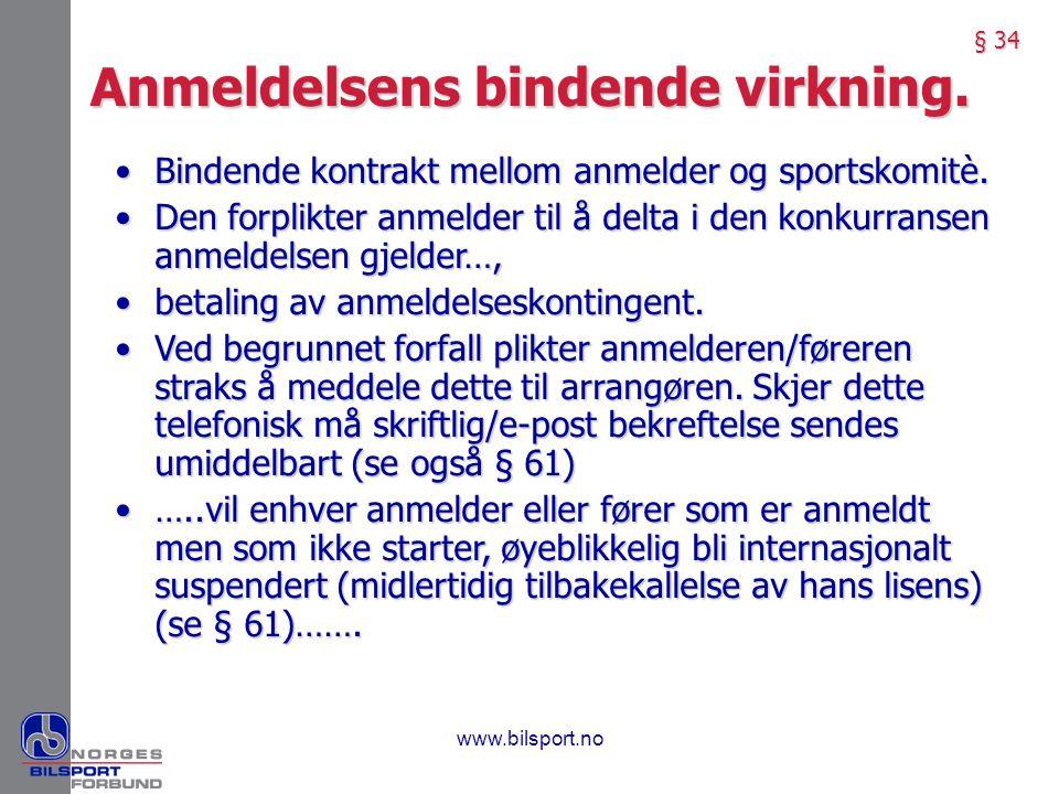 Anmeldelsens bindende virkning. § 34 •Bindende kontrakt mellom anmelder og sportskomitè. •Den forplikter anmelder til å delta i den konkurransen anmel