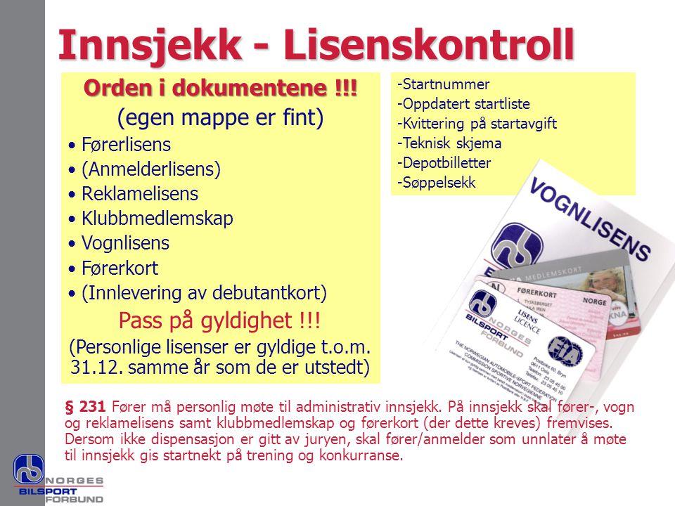 Orden i dokumentene !!! (egen mappe er fint) • Førerlisens • (Anmelderlisens) • Reklamelisens • Klubbmedlemskap • Vognlisens • Førerkort • (Innleverin