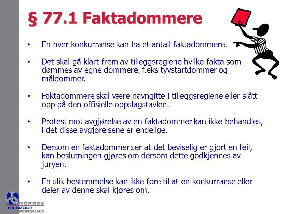 § 77.1 Faktadommere • En hver konkurranse kan ha et antall faktadommere. • Det skal gå klart frem av tilleggsreglene hvilke fakta som dømmes av egne d