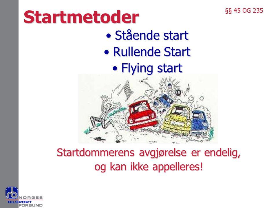 • Stående start • Rullende Start • Flying start Startmetoder §§ 45 OG 235 Startdommerens avgjørelse er endelig, og kan ikke appelleres!