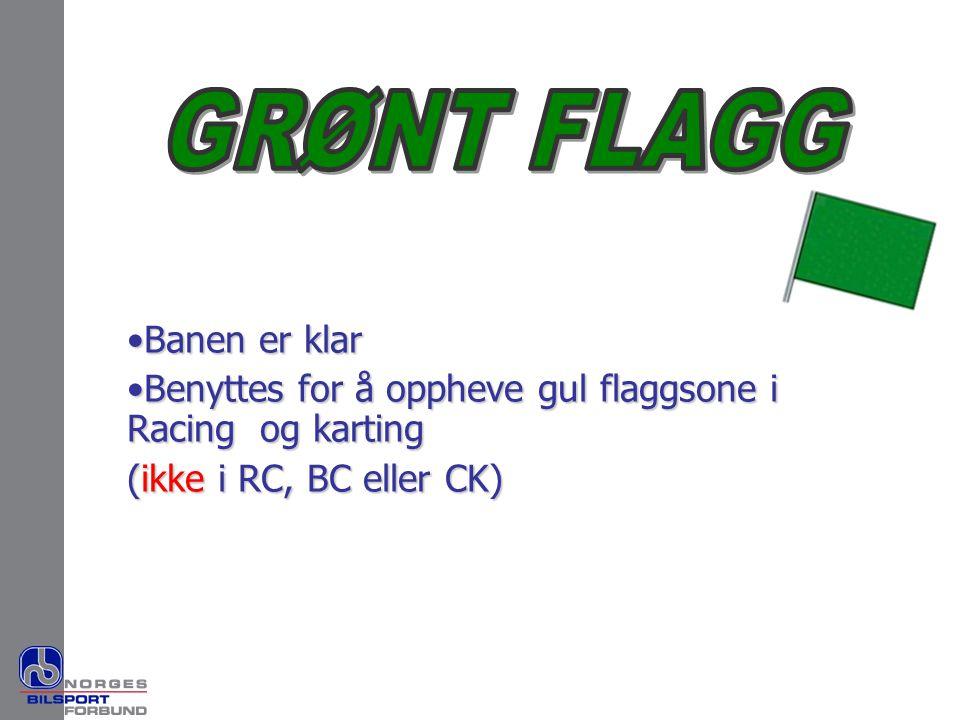 •Banen er klar •Benyttes for å oppheve gul flaggsone i Racing og karting (ikke i RC, BC eller CK)