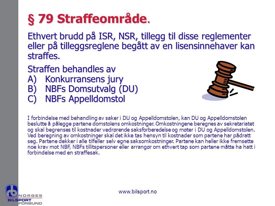 www.bilsport.no § 79 Straffeområde. Ethvert brudd på ISR, NSR, tillegg til disse reglementer eller på tilleggsreglene begått av en lisensinnehaver kan