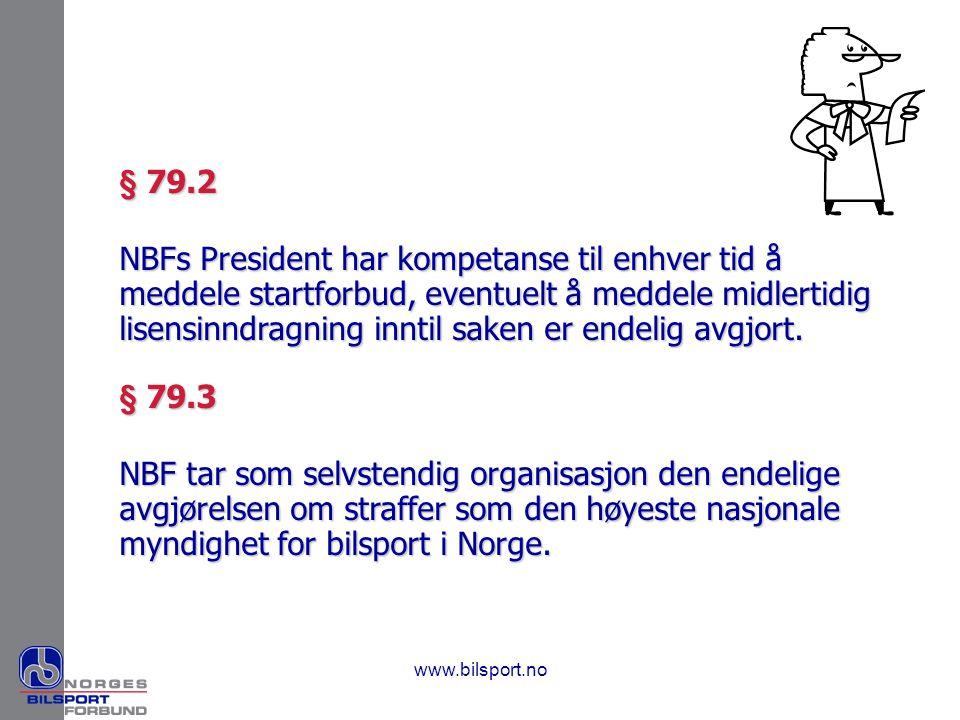 www.bilsport.no § 79.2 NBFs President har kompetanse til enhver tid å meddele startforbud, eventuelt å meddele midlertidig lisensinndragning inntil sa