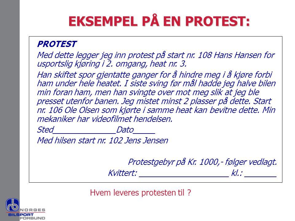 EKSEMPEL PÅ EN PROTEST: PROTEST Med dette legger jeg inn protest på start nr. 108 Hans Hansen for usportslig kjøring i 2. omgang, heat nr. 3. Han skif