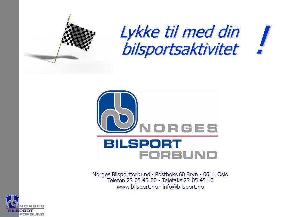 Norges Bilsportforbund - Postboks 60 Bryn - 0611 Oslo Telefon 23 05 45 00 - Telefaks 23 05 45 10 www.bilsport.no - info@bilsport.no Lykke til med din