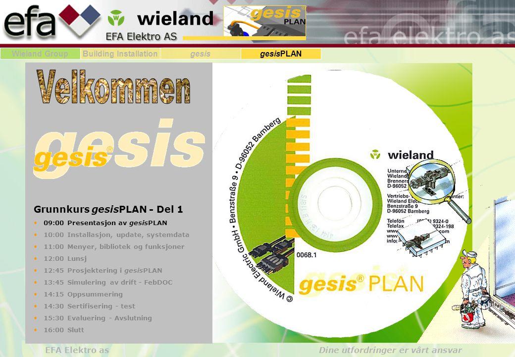 Wieland GroupBuilding Installationgesis gesisPLAN EFA Elektro as Dine utfordringer er vårt ansvar Grunnkurs gesisPLAN - Del 1 • 09:00 Presentasjon av gesisPLAN • 10:00 Installasjon, update, systemdata • 11:00 Menyer, bibliotek og funksjoner • 12:00 Lunsj • 12:45 Prosjektering i gesisPLAN • 13:45 Simulering av drift - FebDOC • 14:15 Oppsummering • 14:30 Sertifisering - test • 15:30 Evaluering - Avslutning • 16:00 Slutt
