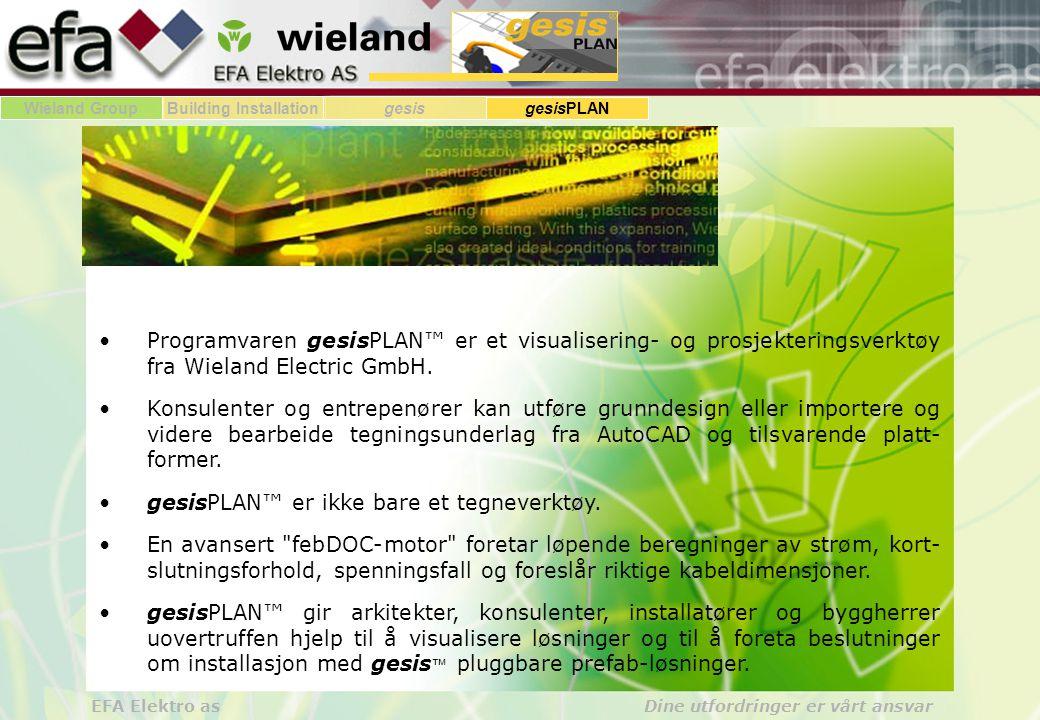 Wieland GroupBuilding Installationgesis gesisPLAN EFA Elektro as Dine utfordringer er vårt ansvar gesis® PLAN er utviklet i nært samarbeid med Sveitsiske Perspectix AG.